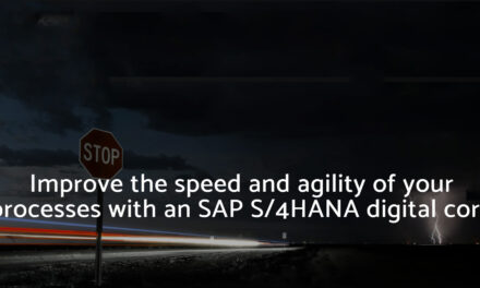Improve the speed and agility of your processes with an SAP S/4HANA digital core